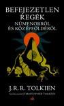 J. R. R. Tolkien - Befejezetlen regék Númenorról és Középföldéről [eKönyv: epub, mobi]