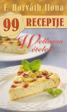 F. HORVÁTH ILONA - F. Horváth Ilona 99 receptje -Wellness ételek [antikvár]