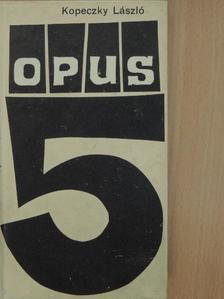 Kopeczky László - Opus 5  [antikvár]