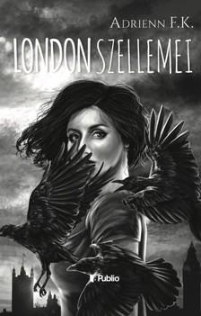 F.K. Adrienn - London Szellemei [eKönyv: epub, mobi]