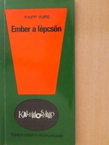 Papp Imre - Ember a lépcsőn [antikvár]