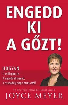Joyce Meyer - Engedd ki a gőzt!