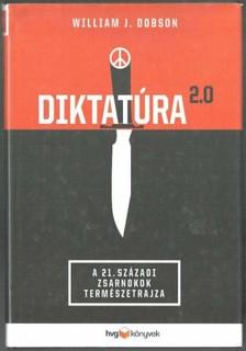 William J. Dobson - Diktatúra 2.0 - A 21. századi zsarnokok természetrajza [eKönyv: epub, mobi]