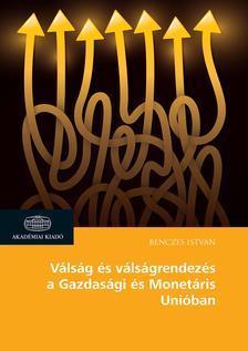 Benczes István - Válság és válságrendezés a Gazdasági és Monetáris Unióban