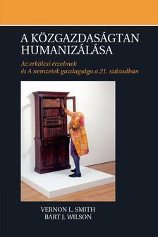 Vernon L. Smith, Bart J. Wilson - A közgazdaságtan humanizálása