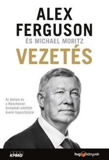 Alex Ferguson Michael Moritz - - Vezetés - Az életem és a Manchester Unitednál eltöltött éveim tapasztalatai [eKönyv: epub, mobi]