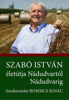 ROMSICS IGNÁC - Szabó István életútja Nádudvartól Nádudvarig [antikvár]