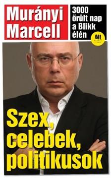 Murányi Marcell - Szex, celebek, politikusok - 3000 őrült nap a Blikk élén [eKönyv: epub, mobi]