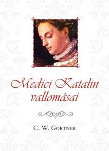 C. W. Gortner - Medici Katalin vallomásai  [eKönyv: epub, mobi]