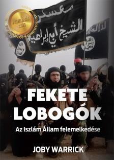 Joby Warrick - Fekete lobogók - Az Iszlám Állam felemelkedése [eKönyv: epub, mobi]
