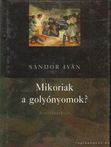 SÁNDOR IVÁN - Mikoriak a golyónyomok? [antikvár]