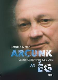 Serfőző Simon - Arcunk az ég - Összegyűjtött versek 1959-2019