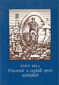 Kürti Béla - Fejezetek a ceglédi sport múltjából [antikvár]