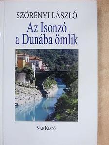 Szörényi László - Az Isonzó a Dunába ömlik [antikvár]