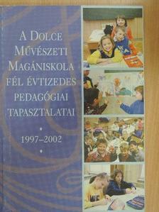 Bácsi János - A Dolce Művészeti Magániskola fél évtizedes pedagógiai tapasztalatai 1997-2002 [antikvár]