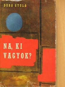 Duba Gyula - Na, ki vagyok? [antikvár]