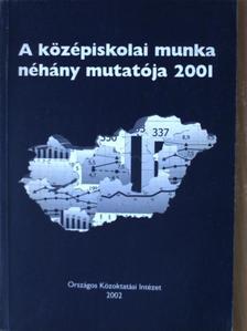 Neuwirth Gábor - A középiskolai munka néhány mutatója 2001 [antikvár]