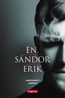 Mártonffy András - Én, Sándor Erik - Egy pszichopata emlékiratai [eKönyv: epub, mobi]