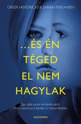 Hendricks, Greer; Pekkanen, Sarah - ...és én téged el nem hagylak