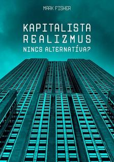 Mark Fisher - Kapitalista realizmus - Nincs alternatíva?