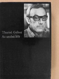 Thurzó Gábor - Az utolsó kör [antikvár]