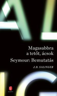 Salinger J. D. - Magasabbra a tetőt, ácsok - Seymour: Bemutatás