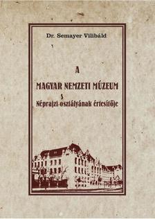 Dr. Semayer Vilibáld - A Magyar Nemzeti Múzeum Néprajzi osztályának értesítője