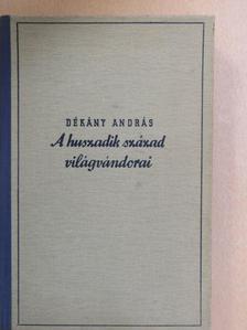 Dékány András - A huszadik század világvándorai [antikvár]