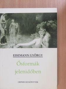 Eisemann György - Ősformák jelenidőben [antikvár]
