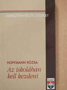 Hoffmann Rózsa - Az iskolában kell kezdeni (dedikált példány) [antikvár]