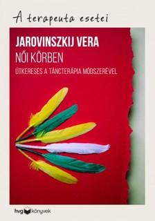 Jarovinszkij Vera - Női körben - Útkeresés a táncterápia módszerével A terapeuta esetei [eKönyv: epub, mobi]