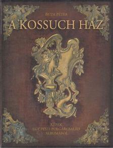Buza Péter - A Kossuch ház [antikvár]