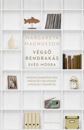 Magnusson, Margareta - Végső rendrakás svéd módra - Hogyan szabadítsd meg magad és családodat a felgyűlt holmiktól [eKönyv: epub, mobi]