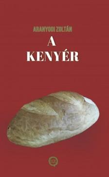 Zoltán Aranyodi - A kenyér [eKönyv: epub, mobi]