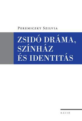 Peremiczky Szilvia - Peremiczky Szilvia: Zsidó dráma, színház és identitás