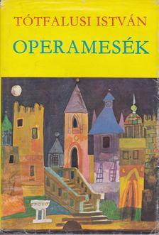 Tótfalusi István - Operamesék [antikvár]