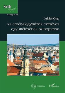 Lukács Olga - Az erdélyi egyházak ezeréves együttélésének szinopszisa