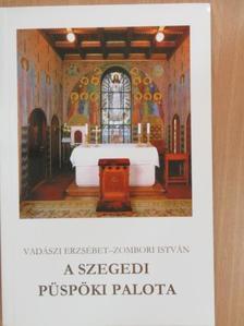 Gyulay Endre - A szegedi püspöki palota [antikvár]