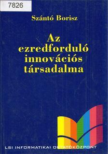 Szántó Borisz - Az ezredforduló innovációs társadalma [antikvár]