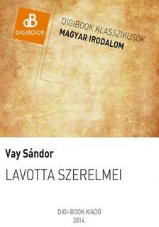 Vay Sándor - Lavotta szerelmei [eKönyv: epub, mobi]