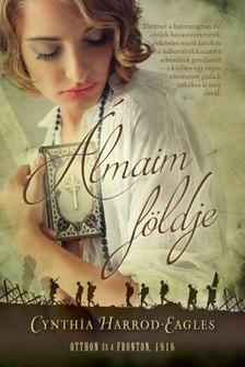 Cynthia Harrod-Eagles - Álmaim földje - Otthon és a fronton, 1916