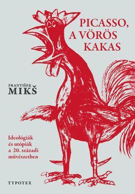 Franti¹ek Mik¹ - Picasso, a vörös kakas