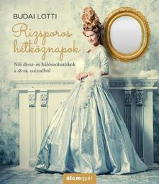 Budai Lotti - Rizsporos hétköznapok - Női divat- és hálószobatitkok a 18-19. századból