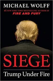 WOLFF, MICHAEL - Siege - Trump Under Fire