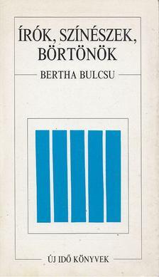 Bertha Bulcsu - Írók, színészek, börtönök [antikvár]