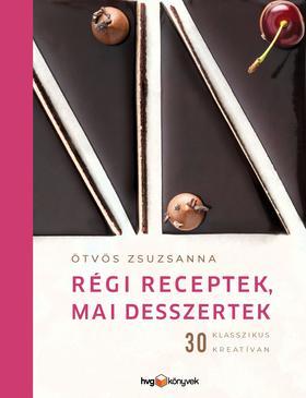 Ötvös Zsuzsanna - RÉGI RECEPTEK, MAI DESSZERTEK