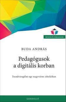 Buda András - Pedagógusok a digitális korban. Trendvizsgálat egy nagyváros iskoláiban
