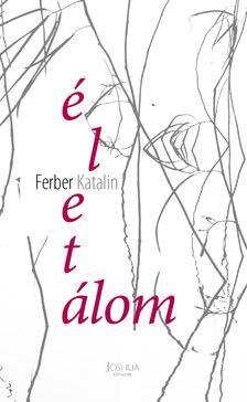 Ferber Katalin - Életálom