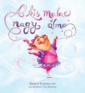 YAMAGUCHI, KRISTI - A kis malac nagy álma