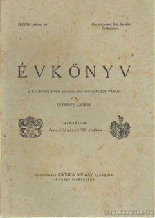 Dugonics András - Évkönyv a Kegyesrendiek vezetése alatt álló Szegedi Városi r. k. Dugonics András gimnázium fennállásanak 223. évében [antikvár]